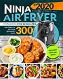 Ninja Air Fryer Cookbook for Beginners: The Complete Air Fryer Beginner's Guide 300 | Your New Ninja Air Fryer