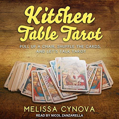 Kitchen Table Tarot Lib/E: Pull Up a Chair, Shuffle the...