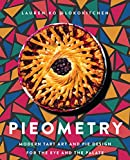 Pieometry: Modern Tart Art and Pie Design for the Eye and the Palate