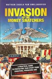 Invasion of the Money Snatchers:A Practical Guide to Protecting Your Stuff From Creditors, Predators, and a Government Gone Wild