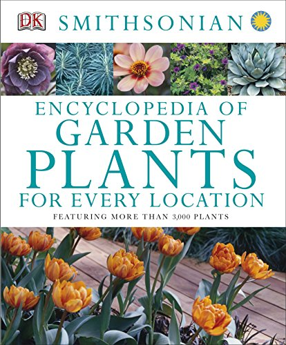 Encyclopedia of Garden Plants for Every Location: Featuring More Than...