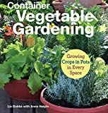 Container Vegetable Gardening: Growing Crops in Pots in Every Space (CompanionHouse Books) Directions for 34 Plants like Tomatoes, Strawberries, Corn, Squash, Beans, Greens, Herbs, Garlic, and More