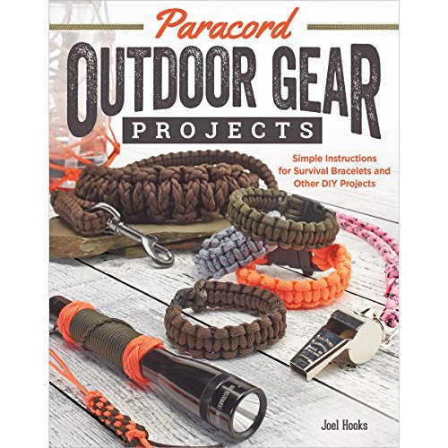 Paracord Outdoor Gear Projects: Simple Instructions for Survival Bracelets and Other DIY Projects (Fox Chapel Publishing) 12 Easy Lanyards, Keychains, and More using Parachute Cord for Ropecrafting
