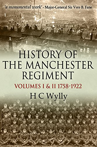 History of the Manchester Regiment (63rd and 96th Regiments): Volumes I (1758-1883) and II (1883-1922) Kindle edition