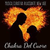 Chakra Del Cuore - Musica Curativa Rilassante New Age per Rilassamento Profondo Meditazione Spirituale Salute e Benessere con Suoni della Natura Binaurali Strumentali
