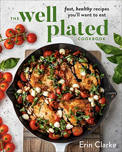 The Well Plated Cookbook: Fast, Healthy Recipes You'll Want to Eat 1