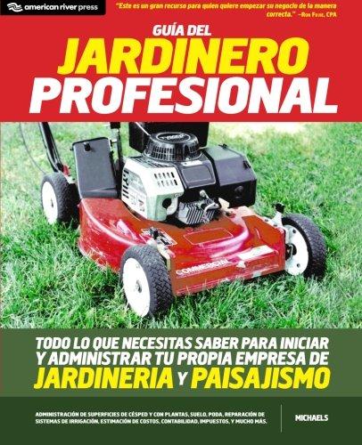Guia del jardinero profesional: Todo lo que necesitas saber para iniciar y administrar tu propia emp