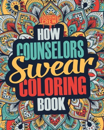 How Counselors Swear Coloring Book: A Funny, Irreverent,...