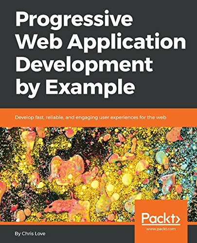 Progressive Web Application Development by Example: Develop fast, reliable, and engaging user experiences for the web (English Edition)