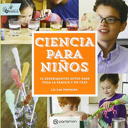 Ciencia para niños. Actividades en familia: 52 Experimentos aptos para toda la familia y en casa
