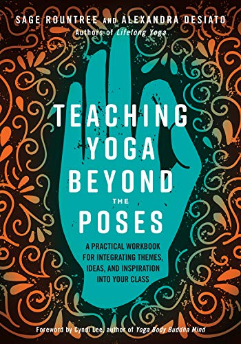 Teaching Yoga Beyond the Poses: A Practical Workbook for...