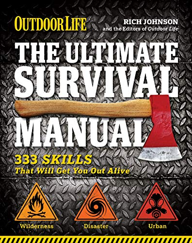 The Ultimate Survival Manual: 333 Skills That Will Get You Out Alive (Outdoor Life) Kindle Edition