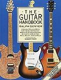 The Guitar Handbook: A Unique Source Book for the Guitar Player - Amateur or Professional, Acoustic or Electrice, Rock, Blues, Jazz, or Folk (LIVRE SUR LA MU)