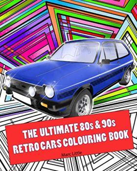 The Ultimate 80s & 90s Retro Cars Colouring Book