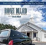 Dont Wait for the Hearse to Take You to Church by Rodney Dillard & Dillard...