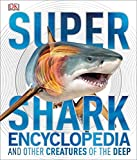 Super Shark Encyclopedia: And Other Creatures of the Deep
