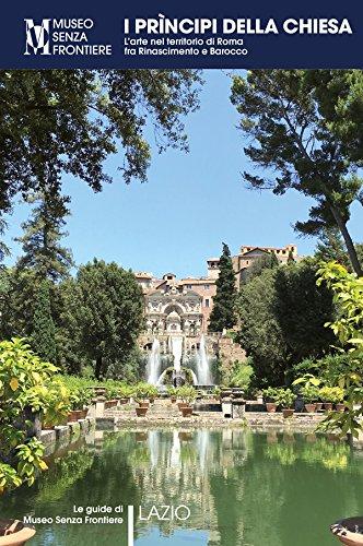 I Prncipi della Chiesa. L'arte nel territorio di Roma tra Rinascimento e Barocco (Le guide di Museo Senza Frontiere)
