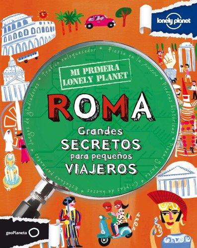 Mi primera Lonely Planet. Roma: Grandes secretos para pequeños viajeros [Idioma Inglés]