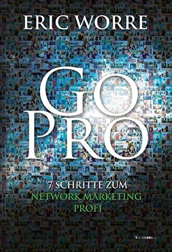 Go Pro : 7 Schritte zum Network Marketing Profi
