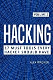 Hacking: How to hack, Penetration testing Hacking book, Step-by-Step implementation and demonstration guide (17 Must Tools Every Hacker Should Have) (Volume 2)