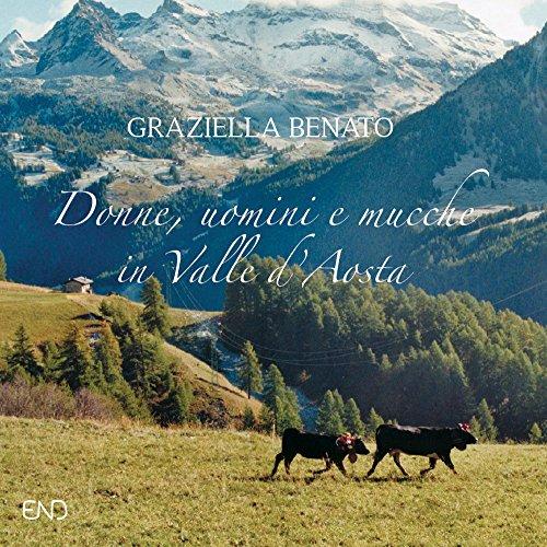 Donne, uomini e mucche in Valle d'Aosta. Ediz. illustrata