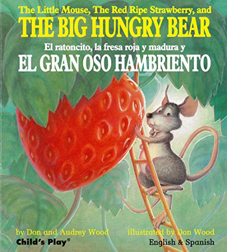 The Little Mouse, the Red Ripe Strawberry, and the Big Hungry Bear/El ratoncito, la fresca roja y ma