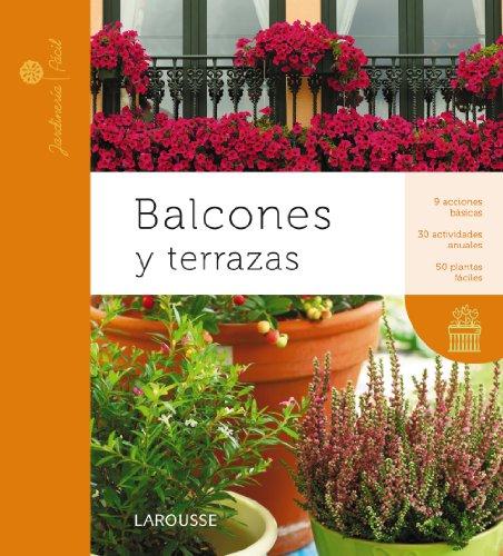 Balcones y terrazas (Larousse - Libros Ilustrados/ Prácticos - Ocio Y Naturaleza - Jardinería - Co