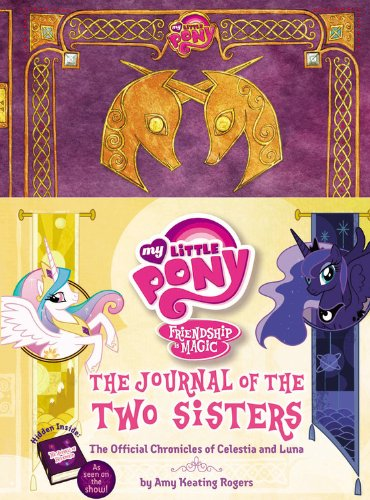 My Little Pony: The Journal of the Two Sisters: The Official Chronicles of Princesses Celestia and L