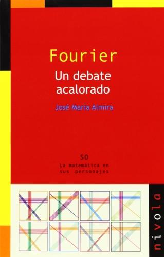 FOURIER. Un debate acalorado (La matemática en sus personajes)