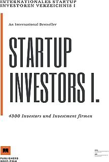 Internationales Startup Investoren Verzeichnis I.: 4300 Investors und Investment firmen (English Edition)