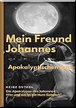 Mein Freund Johannes: Die Apokalypse des Johannes. Wer und wo ist die Hure Babylon?