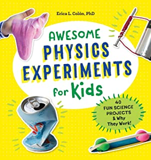Awesome Physics Experiments for Kids: 40 Fun Science Projects and Why They Work (Awesome..