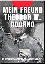 MEIN FREUND THEODOR W. ADORNO: ADORNO ABER ZÖGERTE NOCH, SICH DEN JUNGEN MARXISTEN ANZUSCHLIEßEN.