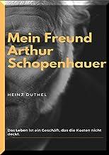 Mein Freund Arthur Schopenhauer: Das Leben ist ein Geschäft, das die Kosten nicht deckt