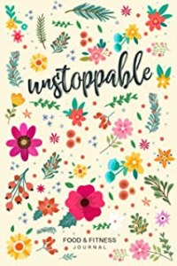 Unstoppable Food & Fitness Journal: Fun & Interactive Food & Fitness Planner for Weight Loss and Diet Plans With Daily Ins...