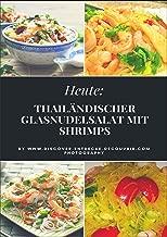 Heute: Thailändischer Glasnudelsalat mit Shrimps: Discover Entdecke Découvrir (German Edition)