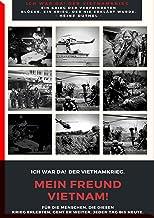 MEIN FREUND VIETNAM - DER VIETNAMKRIEG: ICH WAR DA! DER VIETNAMKRIEG.