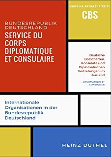 Service du Corps Diplomatique et Consulaire: Botschaften - Honorarkonsulinnen und Honorarkonsuln - Zwischen- und überstaatliche Organisationen (German Edition)