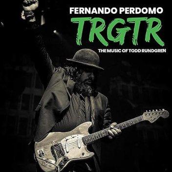 Resultado de imagen de Fernando Perdomo - TRGTR – The Music of Todd Rundgren