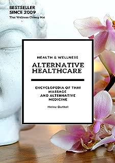 Alternative Healthcare and Medicine Encyclopedia: Encyclopedia of Thai Massage and Alternative Medicine (German Edition)
