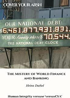 The Mistery of World Finance and Banking: Human Integrity versuse 'versus´CYA' (Cover your arsh) (German Edition)