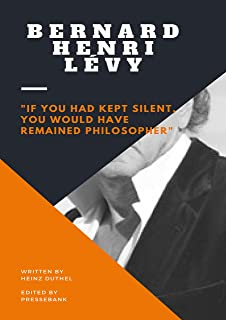 """Bernard-Henri Lévy: """"If you had kept silent, you would have remained philosopher"""" (English Edition)"""