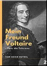 Mein Freund Voltaire - Über die Toleranz.: Wir Christen allein sind Verfolger, Henker und Meuchelmörder gewesen. Und gegen wen?