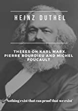 "Heinz Duthel: Theses on Karl Marx, Pierre Bourdieu and Michel Foucault: ""Be an ideologue comrade, make us believe in ourselves, when we still believe in God. (English Edition)"