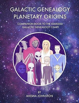 Galactic Genealogy Planetary Origins: Companion book to Starseed Galactic Genealogy Chart