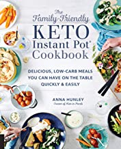 The Family-Friendly Keto Instant Pot Cookbook: Delicious, Low-Carb Meals You Can Have On..