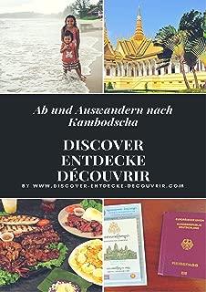 Discover Entdecke Découvrir Ab und Auswandern nach Kambodscha: Discover Entdecke Découvrir Wie Du Deinen Traum leben kannst, findest Du hier (www.discover-entdecke-decouvrir.com 209) (German Edition)