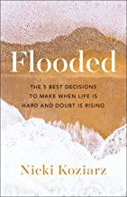 Flooded: The 5 Best Decisions to Make When Life Is Hard and Doubt Is Rising