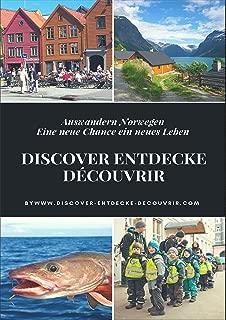 Discover Entdecke Découvrir Auswandern Norwegen: Eine neue Chance ein neues Leben (www.discover-entdecke-decouvrir.com 87) (German Edition)