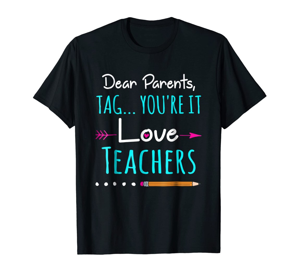 Download Dear Parents, Tag You're It Love Teacher Funny T-Shirt ...